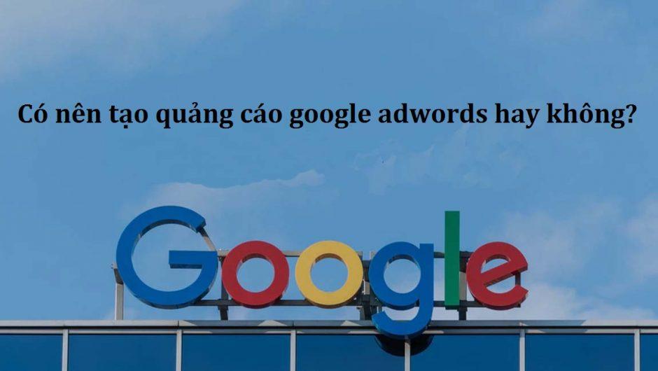 Google AdWords là gì ? Có nên chạy quảng cáo Google AdWords hay không?